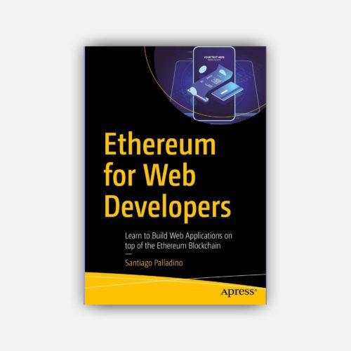 Ethereum for Web Developers : Learn to Build Web Applications on top of the Ethereum Blockchain
